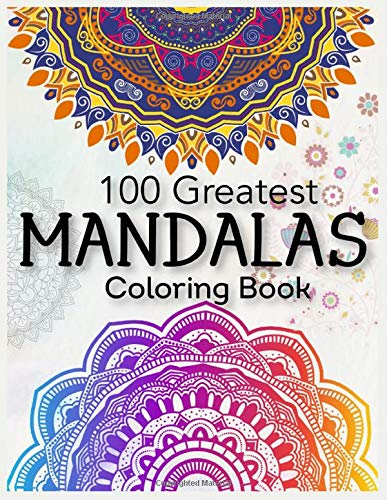 100 Greatest Mandalas Coloring Book: Best Mandala coloring book for adults stress relieving designs