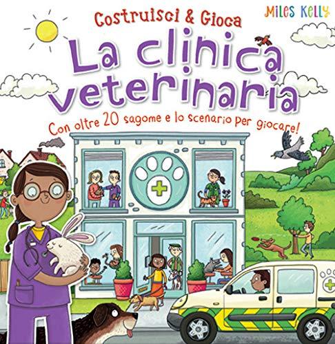 La clinica veterinaria. Con oltre 20 sagome e lo scenario per giocare! Costruisci & gioca. Ediz. a colori