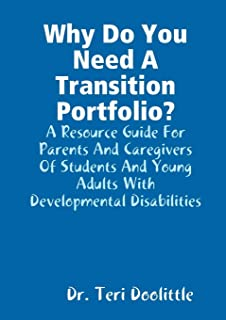 Why Do You Need A Transition Portfolio? A Resource Guide For Parents And Caregivers Of Students And Young Adults With Developmental Disabilities