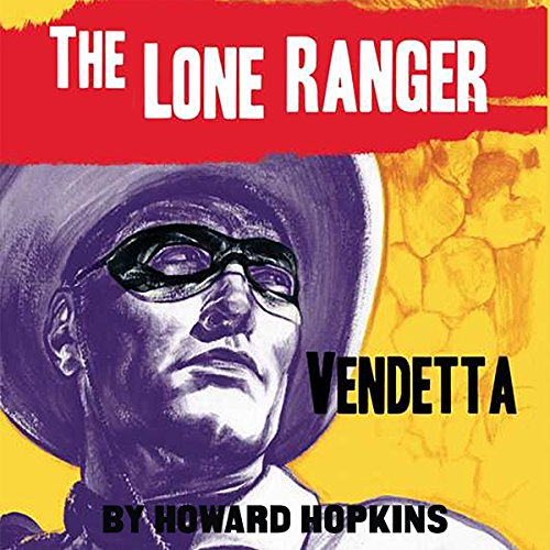 Vendetta     The Lone Ranger              By:                                                                                                                                 Howard Hopkins                               Narrated by:                                                                                                                                 Ferdie Luthy                      Length: 3 hrs and 12 mins     1 rating     Overall 5.0