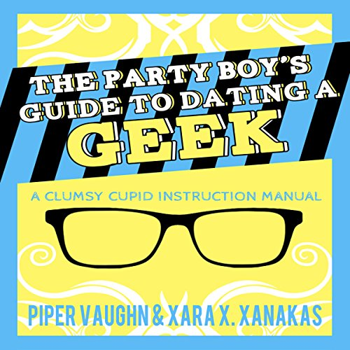 The Party Boy's Guide to Dating a Geek     Clumsy Cupid Guidebooks, Book 1              By:                                                                                                                                 Piper Vaughn,                                                                                        Xara X. Xanakas                               Narrated by:                                                                                                                                 Paul Morey                      Length: 7 hrs and 57 mins     28 ratings     Overall 4.3