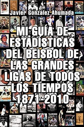 Mi Guia de Estadisticas del Beisbol de Las Grandes Ligas de Todos Los Tiempos 1871-2010