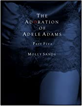 The Adoration of Adele Adams - Part 5