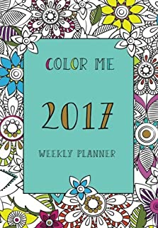 Color me weekly planner 2017 (coloring planner, monthly planner, weekly planner 2017, planner 2017, agenda, stress relief, adult coloring)