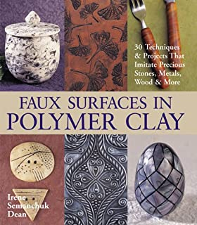 Faux Surfaces in Polymer Clay: 30 Techniques & Projects That Imitate Stones, Metals, Wood & More