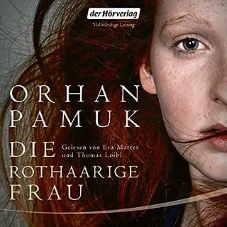 Die rothaarige Frau                   Autor:                                                                                                                                 Orhan Pamuk                               Sprecher:                                                                                                                                 Thomas Loibl,                                                                                        Eva Mattes                      Spieldauer: 6 Std. und 48 Min.     150 Bewertungen     Gesamt 4,4