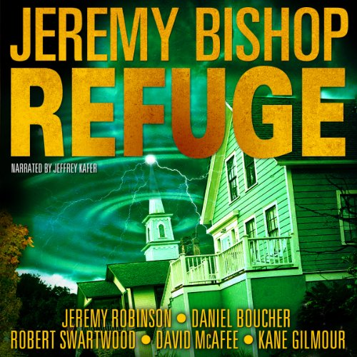 Refuge Omnibus Edition     Refuge 1 - 5              By:                                                                                                                                 Jeremy Bishop,                                                                                        Jeremy Robinson,                                                                                        Daniel S. Boucher,                   and others                          Narrated by:                                                                                                                                 Jeffrey Kafer                      Length: 14 hrs and 47 mins     250 ratings     Overall 4.1