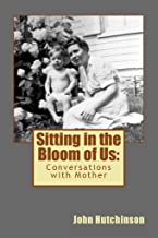 Sitting in the Bloom of Us: Conversations with Mother