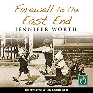Farewell to the East End                   By:                                                                                                                                 Jennifer Worth                               Narrated by:                                                                                                                                 Saskia Butler                      Length: 9 hrs and 44 mins     216 ratings     Overall 4.4