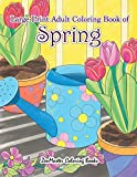 Large Print Adult Coloring Book of Spring: An Easy and Simple Coloring Book for Adults of Spring with Flowers, Butterflies, Country Scenes, Designs, ... (Easy Coloring Books For Adults) (Volume 12)