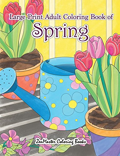 Large Print Adult Coloring Book of Spring: An Easy and Simple Coloring Book for Adults of Spring with Flowers, Butterflies, Country Scenes, Designs, and More for Relaxation and Stress Relief