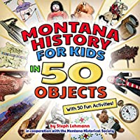 Montana History for Kids in 50 Objects: With 50 Fun Activities