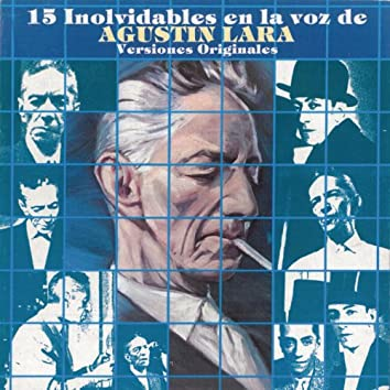 15 Inolvidables En La Voz De Agustin Lara