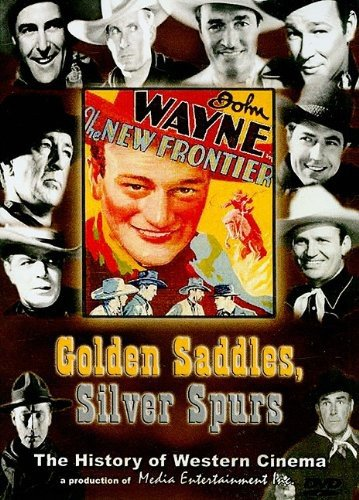 Golden Saddles, Silver Spurs: The Story of Movie Westerns