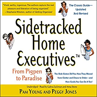 Sidetracked Home Executives(TM)     From Pigpen to Paradise              By:                                                                                                                                 Pam Young,                                                                                        Peggy Jones                               Narrated by:                                                                                                                                 Gabra Zackman,                                                                                        Anna Stone                      Length: 3 hrs and 20 mins     114 ratings     Overall 4.5