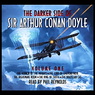 The Darker Side Of Sir Arthur Conan Doyle - Volume 1                   By:                                                                                                                                 Arthur Conan Doyle                               Narrated by:                                                                                                                                 Phil Reynolds                      Length: 3 hrs and 12 mins     10 ratings     Overall 4.9