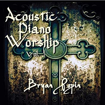 Acoustic Piano Worship; Vol. 1