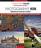Photographie HDR - 2e edition - Dépassez les limites de la photo