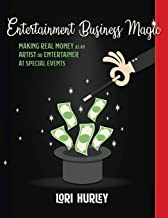 Entertainment Business Magic: Making REAL money as an Artist or Entertainer at Special Events (The Business Magic Series)