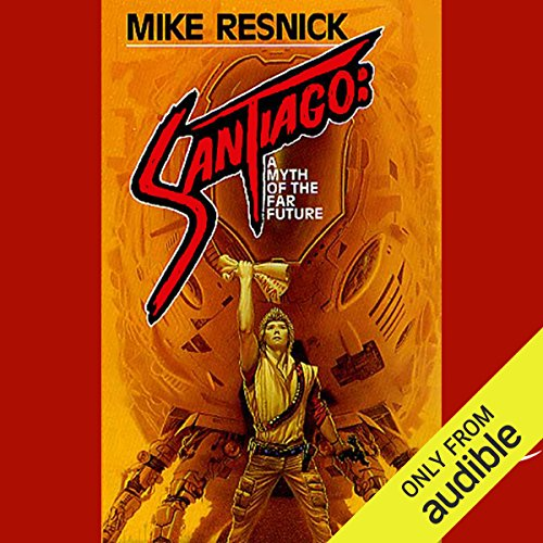 Santiago     A Myth of the Far Future              By:                                                                                                                                 Mike Resnick                               Narrated by:                                                                                                                                 Ruben Diaz                      Length: 12 hrs and 38 mins     57 ratings     Overall 4.1