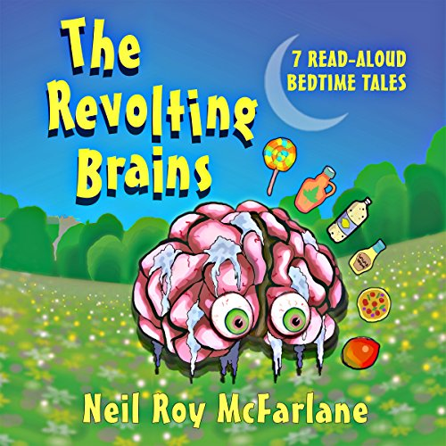 The Revolting Brains: 7 Read-Aloud Bedtime Tales Audiobook By Neil Roy McFarlane cover art