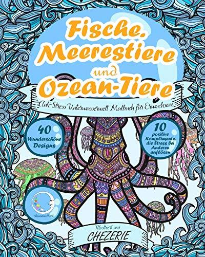 ANTI-STRESS Unterwasserwelt Malbuch für Erwachsene: Fische, Meerestiere und Ozean-Tiere (Unterwasser Tier-Mandalas & Motive zum Ausmalen - ... & Entspannung für Frauen & Männer, Band 1)