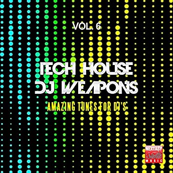 Tech House DJ Weapons, Vol. 6 (Amazing Tunes For DJ's)
