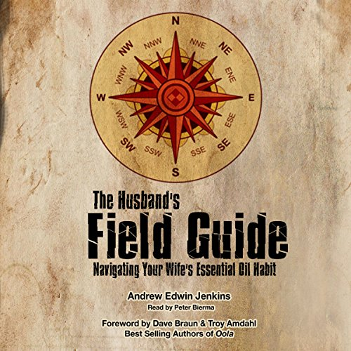 The Husband's Field Guide: Navigating Your Wife's Essential Oil Habit audiobook cover art
