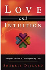 Love and Intuition: A Psychic's Guide to Creating Lasting Love Kindle Edition