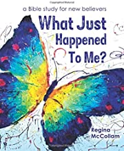 What Just Happened To Me?: a Bible study for new believers