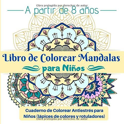 Libro de Colorear Mandalas para Niños a partir de 8 años: Cuaderno de Colorear Antiestrés para Niños (lápices de colores y rotuladores)