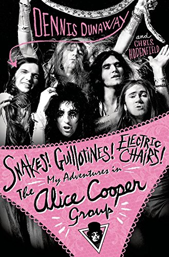Price comparison product image Snakes! Guillotines! Electric Chairs!: My Adventures in the Alice Cooper Group