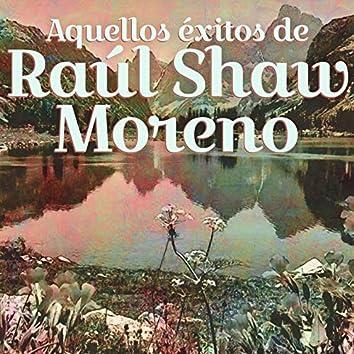 Aquellos Éxitos de Raúl Shaw Moreno
