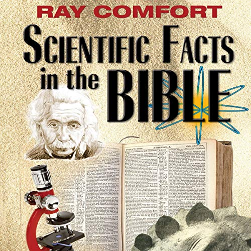 Scientific Facts in the Bible     100 Reasons to Believe the Bible Is Supernatural in Origin (Hidden Wealth Series)              By:                                                                                                                                 Ray Comfort                               Narrated by:                                                                                                                                 William Crockett                      Length: 2 hrs and 39 mins     Not rated yet     Overall 0.0