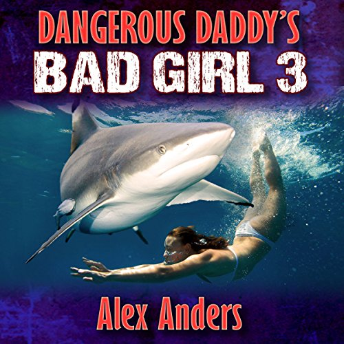 Dangerous Daddy's Bad Girl 3: Sex with Sharks audiobook cover art