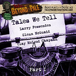 Tales We Tell 1     Tales from Beyond the Pale: Season 4              By:                                                                                                                                 Larry Fessenden,                                                                                        Glenn McQuaid,                                                                                        Clay McLeod Chapman                               Narrated by:                                                                                                                                 Larry Fessenden,                                                                                        Martha Harmon Pardee,                                                                                        Jocelyn DeBoer,                   and others                 Length: 22 mins     15 ratings     Overall 4.7