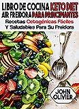 Libro de cocina keto diet Air freidora para principiantes: recetas cetogénicas fáciles y saludables para su freidora
