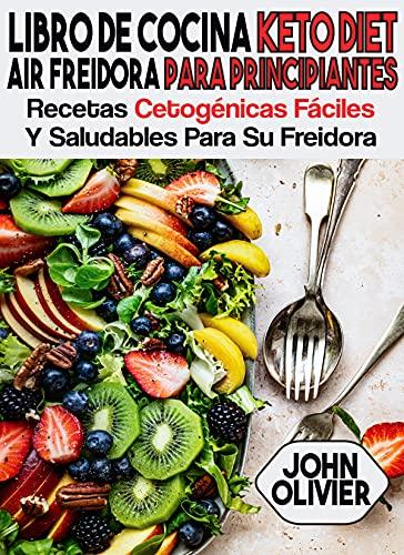 Libro de cocina keto diet Air freidora para principiantes: recetas cetogénicas fáciles y saludables para su freidora (Spanish Edition)