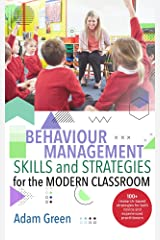 Behaviour Management Skills and Strategies for the Modern Classroom: 100+ research-based strategies for both novice and experienced practitioners Kindle Edition