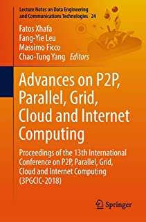Advances on P2P, Parallel, Grid, Cloud and Internet Computing: Proceedings of the 13th International Conference on P2P, Parallel, Grid, Cloud and Internet ... and Communications Technologies Book 24)
