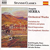 Serra: Orchestral Works - Puigsoliu / Rural Impressions / Variations for orchestra and piano / Rom?ntica / 2 Symphonic Sketches (2002-08-20)