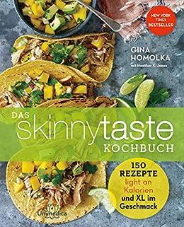 Das Skinnytaste Kochbuch: 150 Rezepte light mit Kalorien und XL im Geschmack (German Edition) by [Gina Homolka]