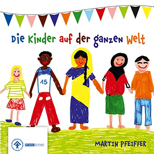 Die Kinder auf der ganzen Welt (5 Lieder für Kinder und den Kinderschutzbund)