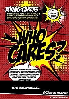 Who cares for young adult carers ?: Wellbeing, mental health and isolation in the North west of england (Mental health and caring Book 1) (English Edition) van [J Horsfield @ Hearts Minds Media]