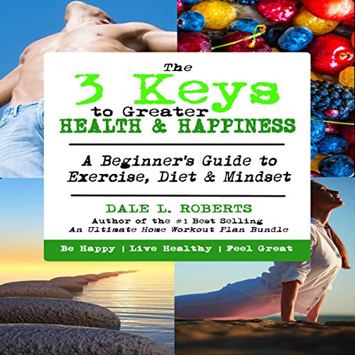 The 3 Keys to Greater Health & Happiness audiobook cover art