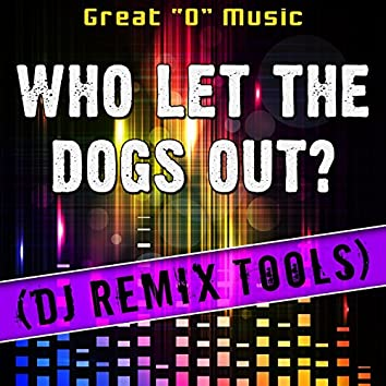 Who Let the Dogs out? (DJ Remix Tools)