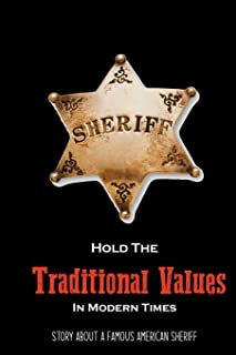 Hold The Traditional Values In Modern Times: Story About A Famous American Sheriff: Interesting Facts About Sheriff'S