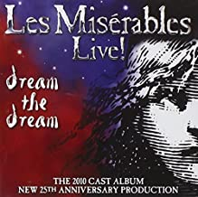 Les Mis??rables Live! Dream the Dream 2010 Cast Album (25th Anniversary) by The 2010 Cast (2010-09-13)