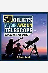 50 Objets à voir avec un télescope: Guide du jeune astronome (French Edition) Kindle Edition
