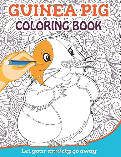 Guinea Pig Coloring Book: Let Your Anxiety Go Away!